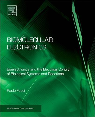 Biomolecular Electronics: Bioelectronics and the Electrical Control of Biological Systems and Reactions (Paperback)