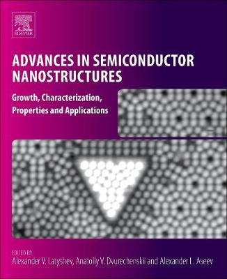 Advances in Semiconductor Nanostructures: Growth, Characterization, Properties and Applications (Paperback)