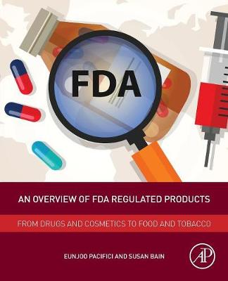 An Overview of FDA Regulated Products: From Drugs and Cosmetics to Food and Tobacco (Paperback)
