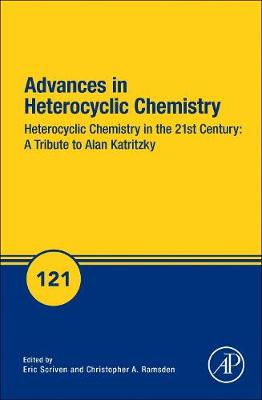 Heterocyclic Chemistry in the 21st Century: A Tribute to Alan Katritzky: Heterocyclic Chemistry in the 21st Century: A Tribute to Alan Katritzky: 121 Volume 121 - Advances in Heterocyclic Chemistry (Hardback)