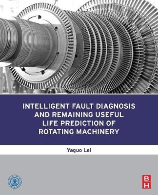 Intelligent Fault Diagnosis and Remaining Useful Life Prediction of Rotating Machinery (Paperback)