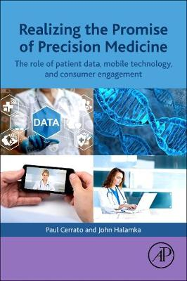 Realizing the Promise of Precision Medicine: The Role of Patient Data, Mobile Technology, and Consumer Engagement (Paperback)