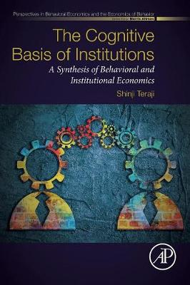 The Cognitive Basis of Institutions: A Synthesis of Behavioral and Institutional Economics - Perspectives in Behavioral Economics and the Economics of Behavior (Paperback)