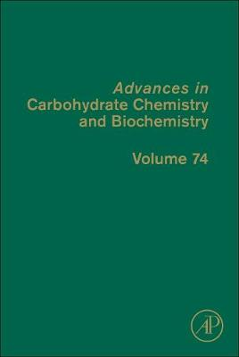 Advances in Carbohydrate Chemistry and Biochemistry: Volume 73 - Advances in Carbohydrate Chemistry and Biochemistry (Hardback)