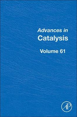 Advances in Catalysis: Volume 61 - Advances in Catalysis (Hardback)