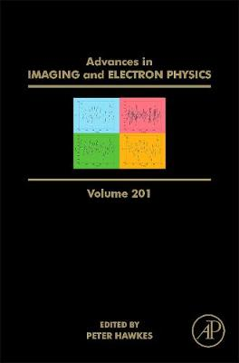Advances in Imaging and Electron Physics: Volume 201 - Advances in Imaging and Electron Physics (Hardback)