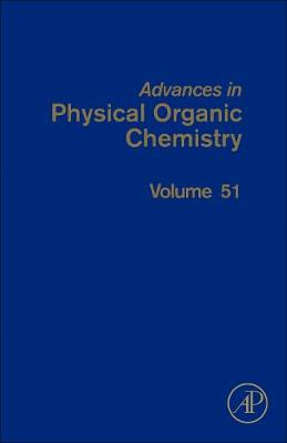 Advances in Physical Organic Chemistry: Volume 51 - Advances in Physical Organic Chemistry (Hardback)