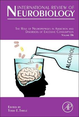 The Role of Neuropeptides in Addiction and Disorders of Excessive Consumption: Volume 136 - International Review of Neurobiology (Hardback)