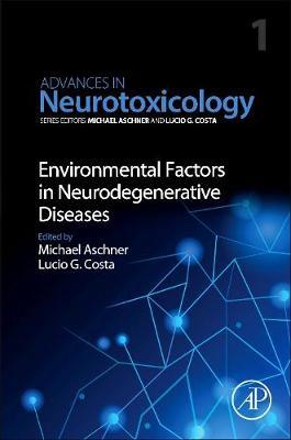 Environmental Factors in Neurodegenerative Diseases: Volume 1 - Advances in Neurotoxicology (Paperback)