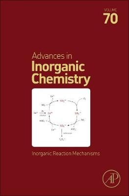 Inorganic Reaction Mechanisms: Volume 70 - Advances in Inorganic Chemistry (Hardback)
