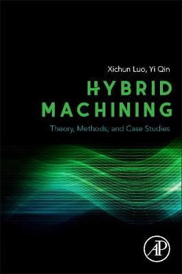 Hybrid Machining: Theory, Methods, and Case Studies (Paperback)