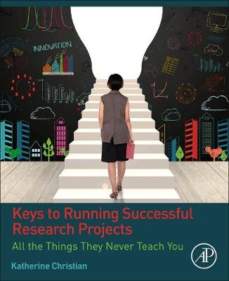 Keys to Running Successful Research Projects: All the Things They Never Teach You (Paperback)