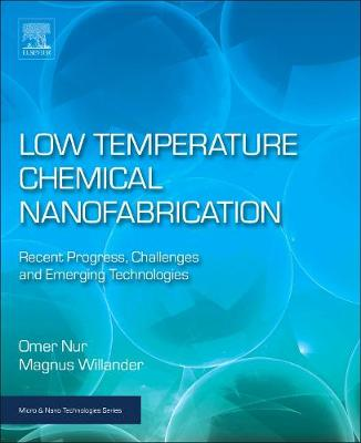 Low Temperature Chemical Nanofabrication: Recent Progress, Challenges and Emerging Technologies - Micro & Nano Technologies (Paperback)