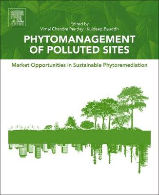 Phytomanagement of Polluted Sites: Market Opportunities in Sustainable Phytoremediation (Paperback)