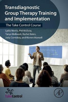 Transdiagnostic Group Therapy Training and Implementation: The Take Control Course (Paperback)