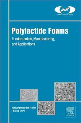 Polylactide Foams: Fundamentals, Manufacturing, and Applications - Plastics Design Library (Hardback)