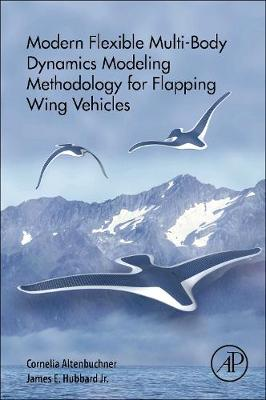 Modern Flexible Multi-Body Dynamics Modeling Methodology for Flapping Wing Vehicles (Paperback)