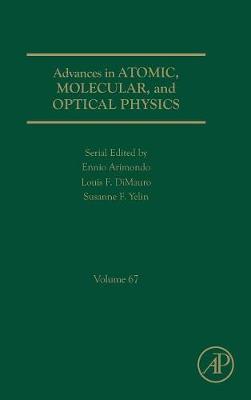 Advances in Atomic, Molecular, and Optical Physics: Volume 67 - Advances In Atomic, Molecular, and Optical Physics (Hardback)