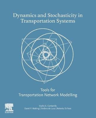 Dynamics and Stochasticity in Transportation Systems: Tools for Transportation Network Modeling (Paperback)