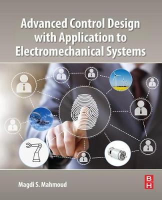 Advanced Control Design with Application to Electromechanical Systems (Paperback)