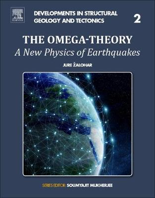 The Omega-Theory: Volume 2: A New Physics of Earthquakes - Developments in Structural Geology and Tectonics (Paperback)