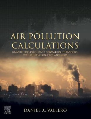 Air Pollution Calculations: Quantifying Pollutant Formation, Transport, Transformation, Fate and Risks (Paperback)