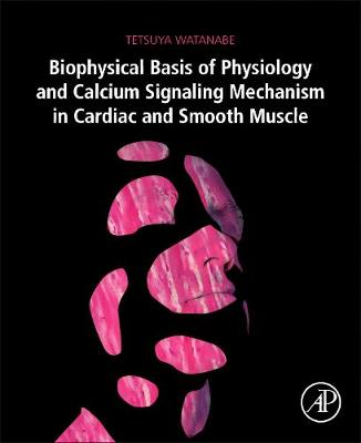 Biophysical Basis of Physiology and Calcium Signaling Mechanism in Cardiac and Smooth Muscle (Paperback)