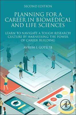 Planning for a Career in Biomedical and Life Sciences: Learn to Navigate a Tough Research Culture by Harnessing the Power of Career Building (Paperback)