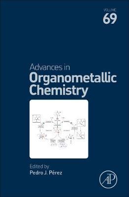 Advances in Organometallic Chemistry: Volume 69 - Advances in Organometallic Chemistry (Hardback)