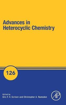 Advances in Heterocyclic Chemistry: Volume 126 - Advances in Heterocyclic Chemistry (Hardback)