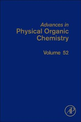 Advances in Physical Organic Chemistry: Volume 52 - Advances in Physical Organic Chemistry (Hardback)
