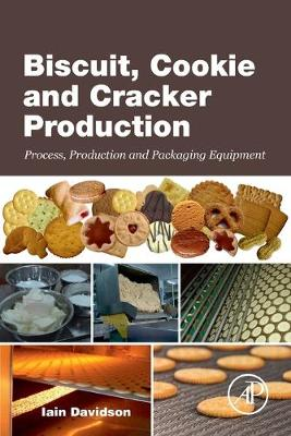 Biscuit, Cookie and Cracker Production: Process, Production and Packaging Equipment (Paperback)