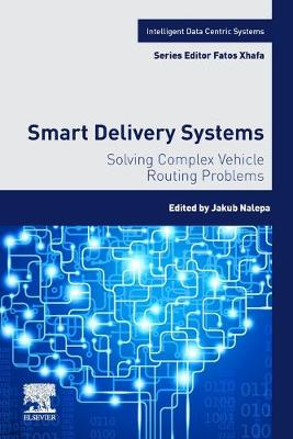 Smart Delivery Systems: Optimizing Complex Vehicle Routing Problems - Intelligent Data-Centric Systems: Sensor Collected Intelligence (Paperback)