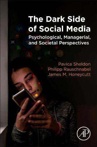 The Dark Side of Social Media: Psychological, Managerial, and Societal Perspectives (Paperback)