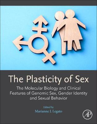 The Plasticity of Sex: The Molecular Biology and Clinical Features of Genomic Sex, Gender Identity and Sexual Behavior (Paperback)