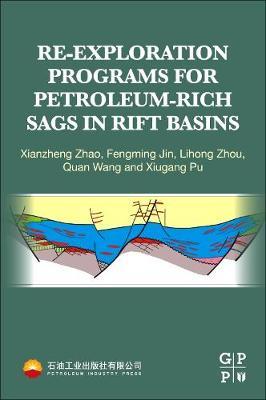 Re-exploration Programs for Petroleum-Rich Sags in Rift Basins (Paperback)