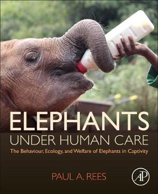 Elephants Under Human Care: The Behaviour, Ecology, and Welfare of Elephants in Captivity (Paperback)