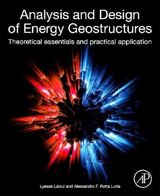Analysis and Design of Energy Geostructures: Theoretical Essentials and Practical Application (Paperback)