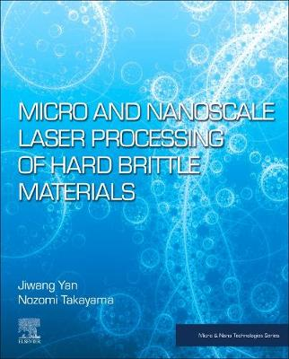Micro and Nanoscale Laser Processing of Hard Brittle Materials - Micro & Nano Technologies (Paperback)