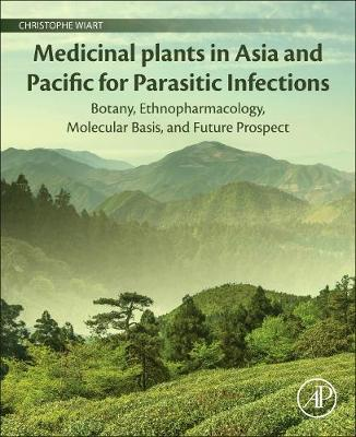 Medicinal Plants in Asia and Pacific for Parasitic Infections: Botany, Ethnopharmacology, Molecular Basis, and Future Prospect (Paperback)
