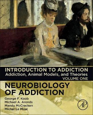 Introduction to Addiction: Volume 1: Addiction, Animal Models, and Theories - Neurobiology of Addiction Series (Paperback)