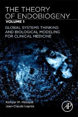 The Theory of Endobiogeny: Volume 1: Global Systems Thinking and Biological Modeling for Clinical Medicine (Paperback)