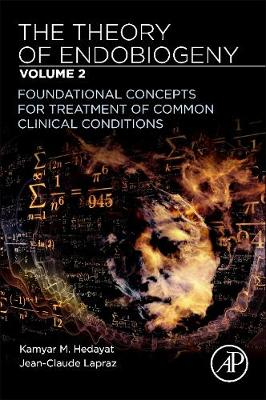 The Theory of Endobiogeny: Volume 2: Foundational Concepts for Treatment of Common Clinical Conditions (Paperback)
