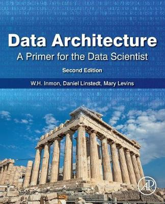 Data Architecture: A Primer for the Data Scientist: Big Data, Data Warehouse and Data Vault (Paperback)