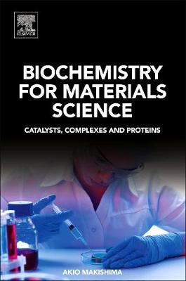 Biochemistry for Materials Science: Catalysts, Complexes and Proteins (Paperback)