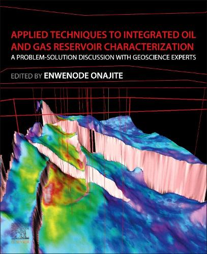 Applied Techniques to Integrated Oil and Gas Reservoir Characterization: A Problem-Solution Discussion with Experts (Paperback)