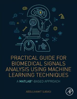 Practical Guide for Biomedical Signals Analysis Using Machine Learning Techniques: A MATLAB Based Approach (Paperback)