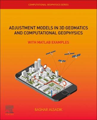 Adjustment Models in 3D Geomatics and Computational Geophysics: Volume 4: With MATLAB Examples - Computational Geophysics (Paperback)