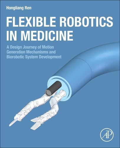 Flexible Robotics in Medicine: A Design Journey of Motion Generation Mechanisms and Biorobotic System Development (Paperback)