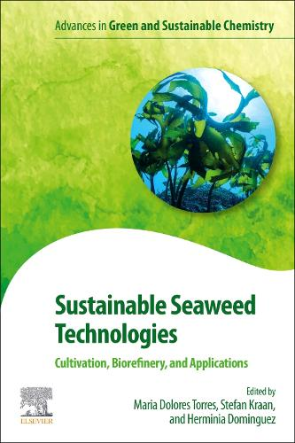 Sustainable Seaweed Technologies: Cultivation, Biorefinery, and Applications - Advances in Green Chemistry (Paperback)